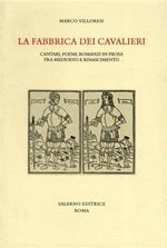 La fabbrica dei cavalieri. Cantari, poemi, romanzi in prosa fra medioevo e rinascimento