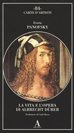 La vita e l'opera di Albrecht Dürer. Ediz. illustrata