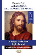 Alla scuola del Vangelo di Marco. La «Pasqua settimanale» degli educatori, anno B, rito romano. Nuova ediz.