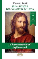 Alla scuola del Vangelo di Luca. La «Pasqua settimanale» degli educatori. Anno C, rito romano