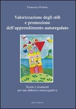 Valorizzazione degli stili e promozione dell'apprendimento autoregolato. Teorie e strumenti per una didattica meta cognitiva