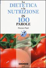 La dietetica e la nutrizione in 100 parole