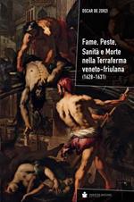Fame, peste, sanità e morte nella terraferma veneto-friulana (1628-1631)
