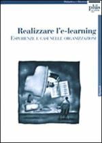Realizzare l'e-learning: esperienze e casi nelle organizzazioni