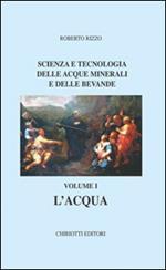 Scienza e tecnologia delle acque minerali e delle bevande. Vol. 1: L'acqua.