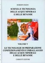 Scienza e tecnologia delle acque minerali e delle bevande. Ediz. illustrata. Vol. 5