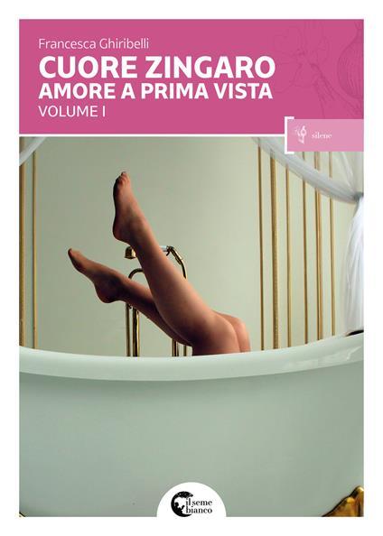 Cuore zingaro. Amore a prima vista. Vol. 1 - Francesca Ghiribelli - copertina