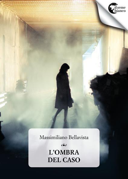 L' ombra del caso - Massimiliano Bellavista - copertina