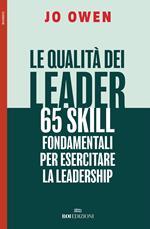 Le qualità dei leader 65 skill fondamentali per esercitare la leadership
