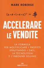 Accelerare le vendite. La formula per moltiplicare i profitti sfruttando i dati, la tecnologia e l'inbound selling
