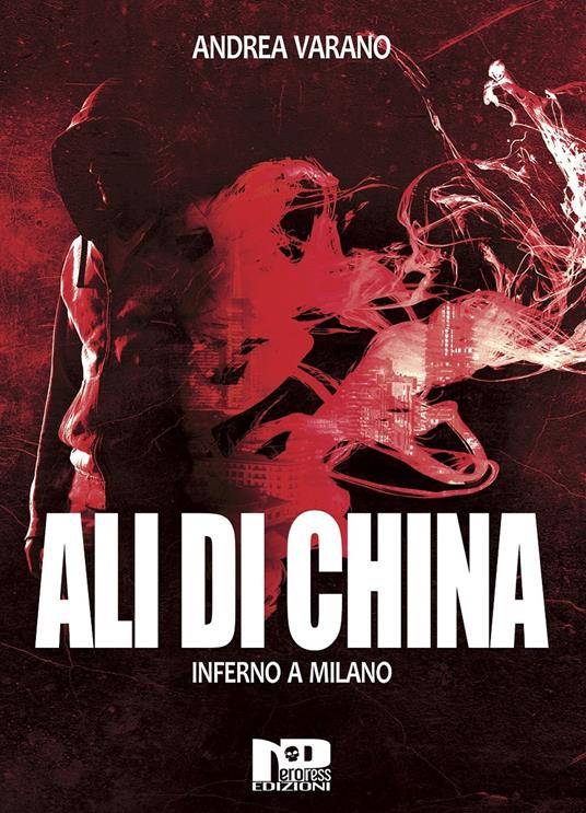 Ali di china. Inferno a Milano - Andrea Varano - copertina