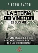 La storia dei vincitori e i suoi miti. Da Giovanna d'Arco al delitto Moro, da Cristoforo Colombo ai Rothschild, mille anni tutti da riscrivere