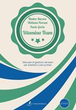 Vitamina Team. Manuale di gestione del team per estetiste e parrucchieri