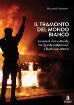Il tramonto del mondo bianco. La società multiculturale, tra «grande sostituzione» e Black Lives Matter