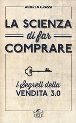 La scienza di far comprare. I segreti della vendita 3.0