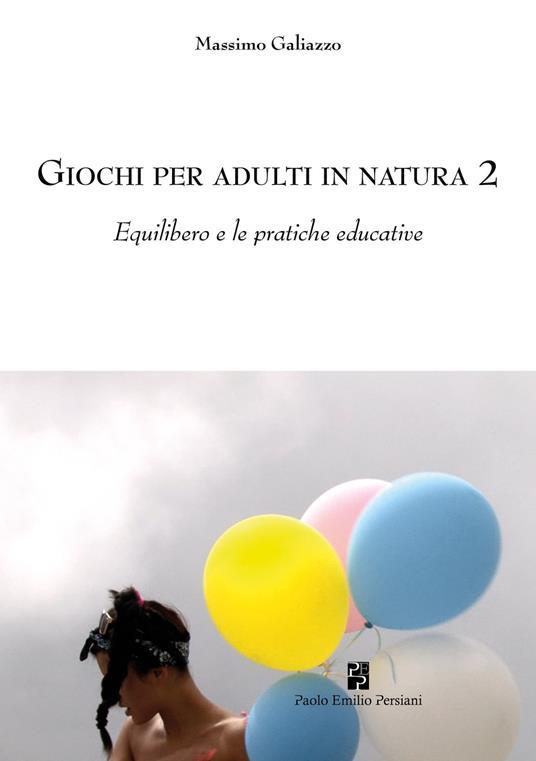 Giochi per adulti in natura. Vol. 2: Equilibero e le pratiche educative. - Massimo Galiazzo - copertina