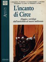 L' incanto di Circe. Magia e sortilegi dall'antichità al nuovo millennio