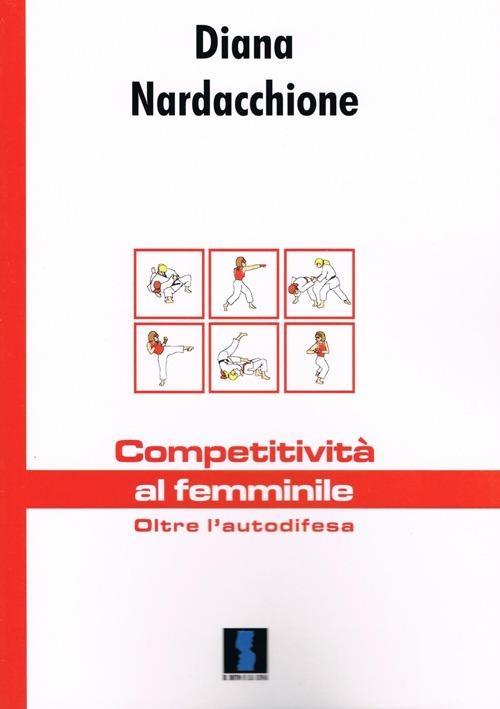 Competitività al femminile. Oltre l'autodifesa - Diana Nardacchione - copertina