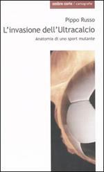 L' invasione dell'Ultracalcio. Anatomia di uno sport mutante