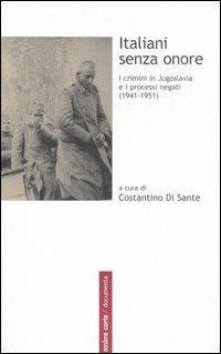 Italiani senza onore. I crimini in Jugoslavia e i processi negati (1941-1951) - copertina