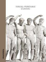 Serial. Portable classic. The greek canon and it's mutations. Catalogo della mostra (Milano, 9 maggio-24 agosto 2015)