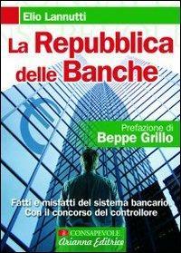 La Repubblica delle banche. Fatti e misfatti del sistema bancario. Con il concorso del controllore - Elio Lannutti - copertina