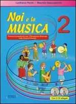 Noi e la musica. Percorsi propedeutici per l'insegnamento della musica nella scuola primaria. Con CD Audio. Vol. 2