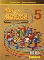 Noi e la musica. Percorsi propedeutici per l'insegnamento della musica nella scuola primaria. Con CD Audio. Vol. 5