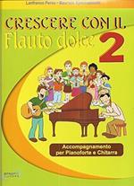 Crescere con il flauto dolce. Con CD Audio. Per le Scuole medie. Vol. 2: Accompagnamento per pianoforte e chitarra.