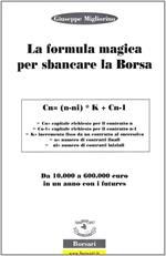 La formula magica per sbancare la borsa. Da 10.000 a 60.000 euro in un anno con i futures. Ediz. illustrata