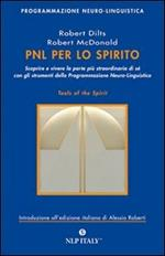 PNL per lo spirito. Scoprire e vivere la parte più strordinaria di sé con gli strumenti della programmazione neuro-linguistica