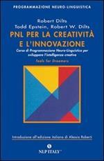 PNL per la creatività e l'innovazione. Corso di programmazione neuro-linguistica per sviluppare l'intelligenza creativa