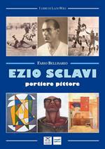 Ezio Sclavi. Portiere pittore