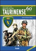 Storia fotografica della Brigata alpina taurinense. 60° 1952-2012. Ediz. illustrata
