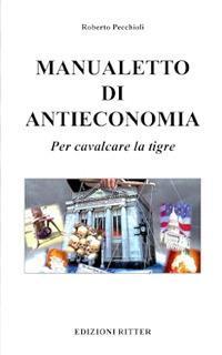 Manualetto di antieconomia. Per cavalcare la tigre - Roberto Pecchioli - copertina