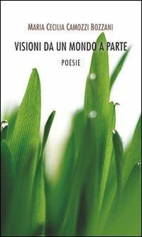 Visioni da un mondo a parte - M. Cecilia Camozzi Bozzani - copertina