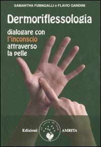Dermoriflessologia. Dialogare con l'inconscio attraverso la pelle - Samantha Fumagalli,Flavio Gandini - copertina