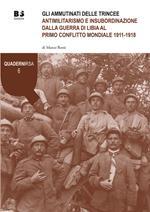 Gli ammutinati delle trincee. Antimilitarismo e insubordinazione dalla guerra di Libia al primo conflitto mondiale 1911-1918