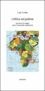 L' Africa nel pallone. Taccuino di viaggio verso il mondiale sudafricano