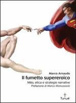 Il fumetto supereroico. Mito, etica e strategie narrative