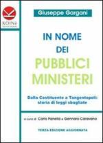 In nome dei pubblici ministeri. Dalla Costituente a tangentopoli: storia di leggi sbagliate