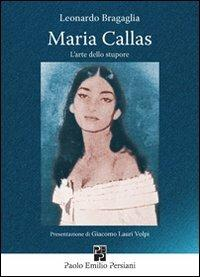 Maria Callas. L'arte dello stupore - Leonardo Bragaglia - copertina