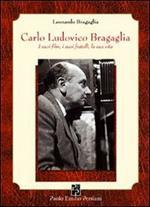 Carlo Ludovico Bragaglia. I suoi film, i suoi fratelli, la sua vita