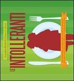Le intolleranti. Una nutrizionista e una chef, la salute incontra la buona tavola: informazioni scientifiche e 214 ricette per le intolleranze al imentari