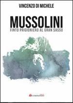 Mussolini finto progioniero al Gran Sasso