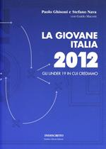 La giovane Italia 2012. Gli under 19 in cui crediamo