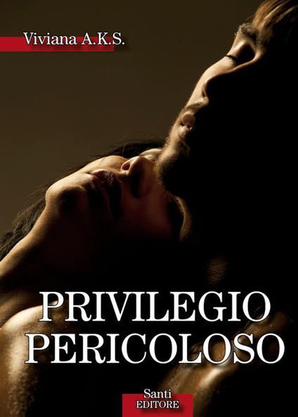 Privilegio pericoloso - Viviana A.K.S. - ebook