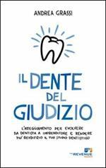 Il dente del giudizio. L'atteggiamento per evolvere da dentista a imprenditore e rendere più redditizio il tuo studio dentistico