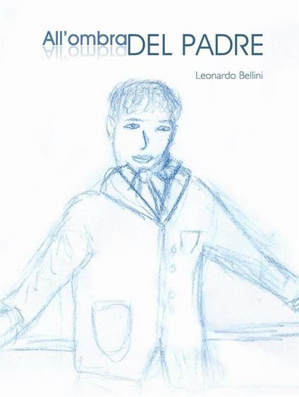 All'ombra del padre - Bellini Leonardo - ebook