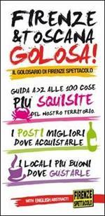 Firenze & Toscana golosa. Guida dalla A alla Z alle 100 cose più squisite del nostro territorio. Ediz. italiana e inglese